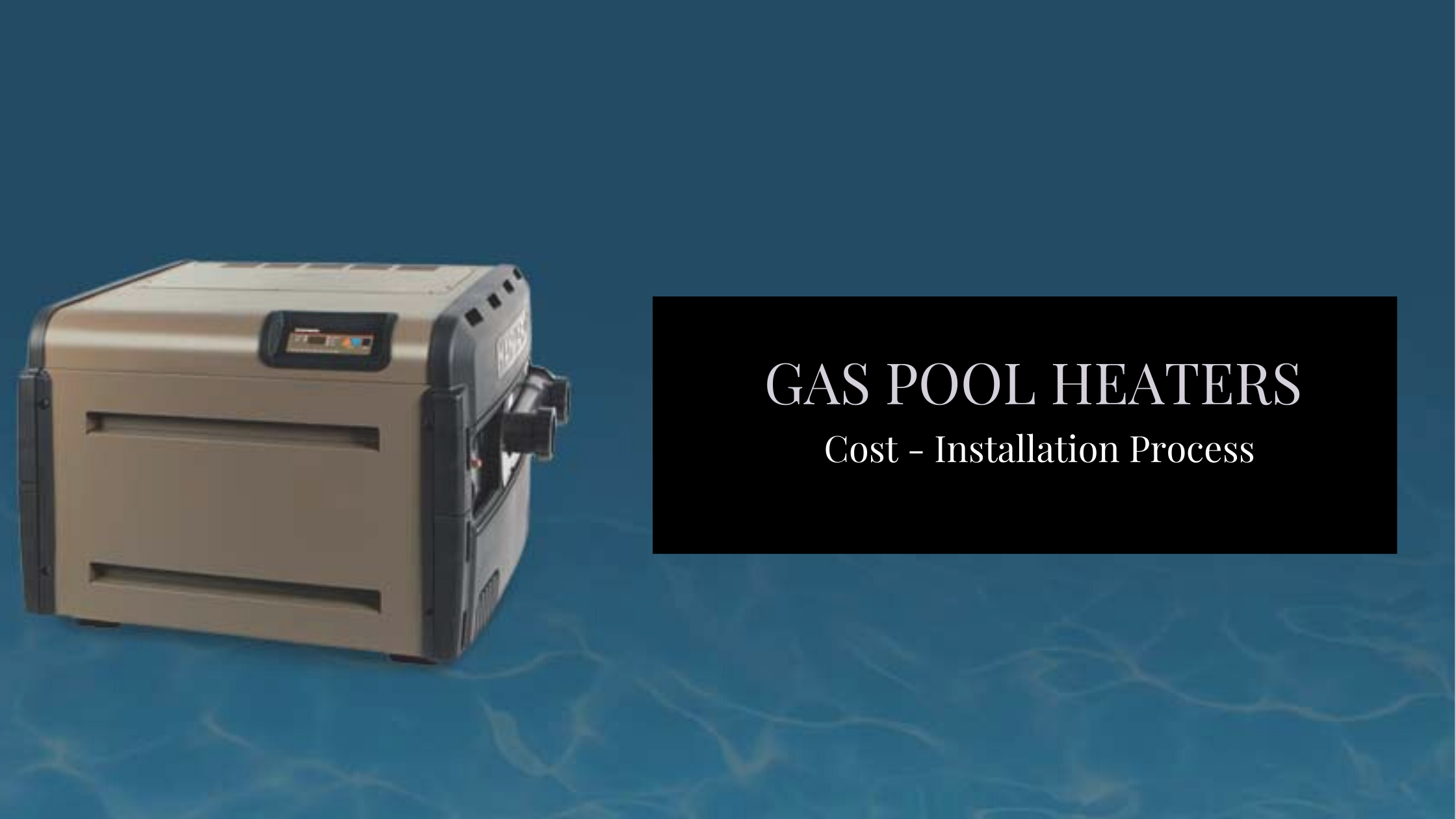 Gas Pool heaters - Installation process & Cost of gas pool heater